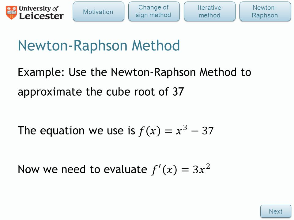 Newton-Raphson Method Next Iterative method Newton- Raphson Change of sign method Motivation