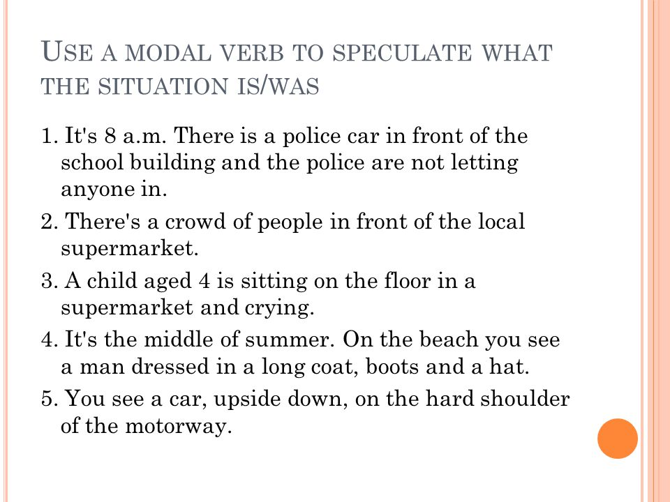 U SE A MODAL VERB TO SPECULATE WHAT THE SITUATION IS / WAS 1.