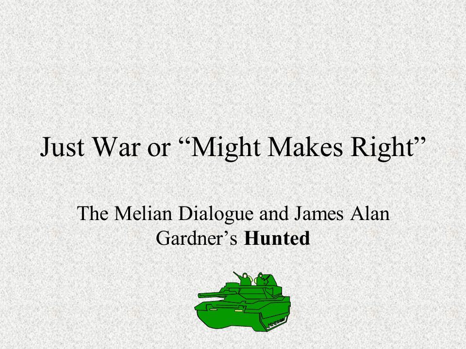 Just War or Might Makes Right The Melian Dialogue and James Alan Gardner's Hunted