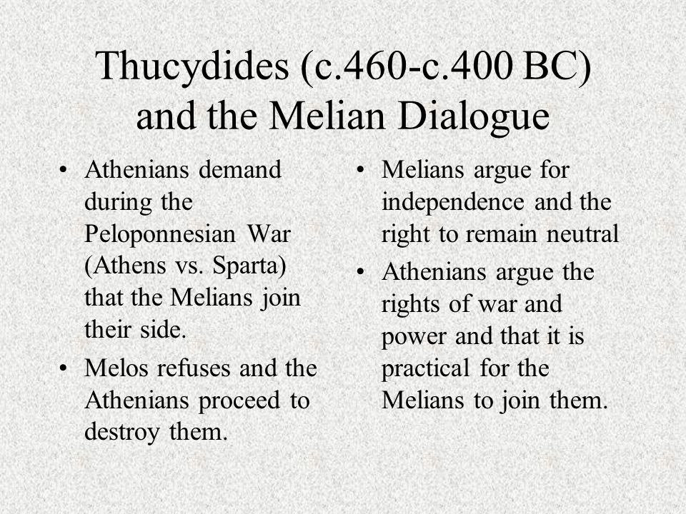 Thucydides (c.460-c.400 BC) and the Melian Dialogue Athenians demand during the Peloponnesian War (Athens vs.