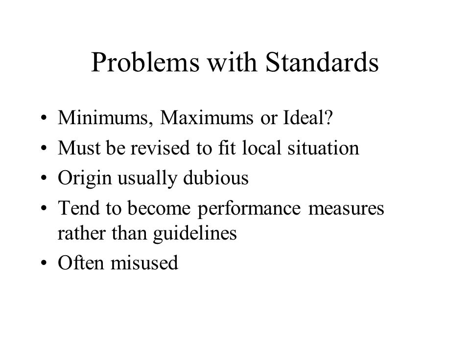 Problems with Standards Minimums, Maximums or Ideal.