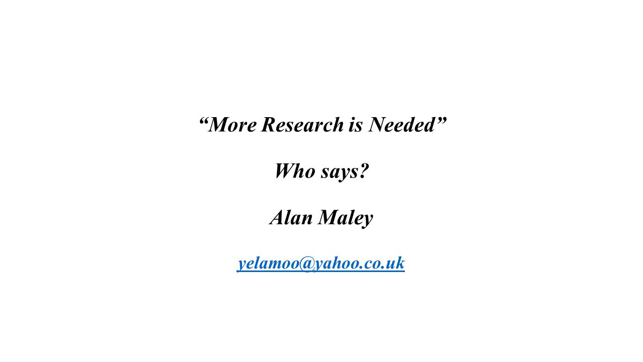 More Research is Needed Who says Alan Maley yelamoo@yahoo.co.uk