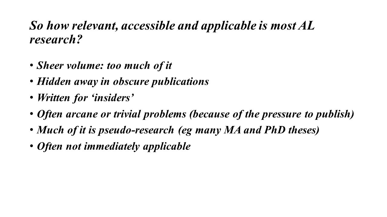 So how relevant, accessible and applicable is most AL research.