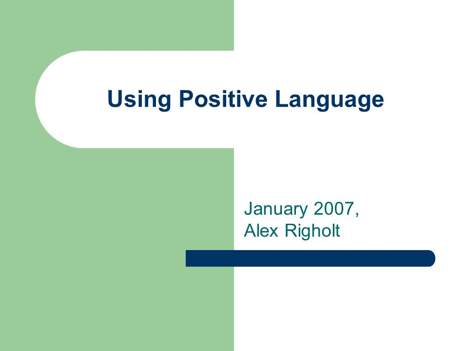 Using Positive Language January 2007, Alex Righolt