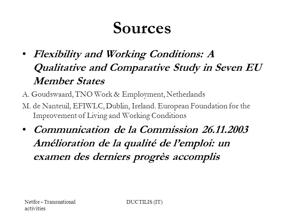 Netfor - Transnational activities DUCTILIS (IT) Sources Flexibility and Working Conditions: A Qualitative and Comparative Study in Seven EU Member States A.