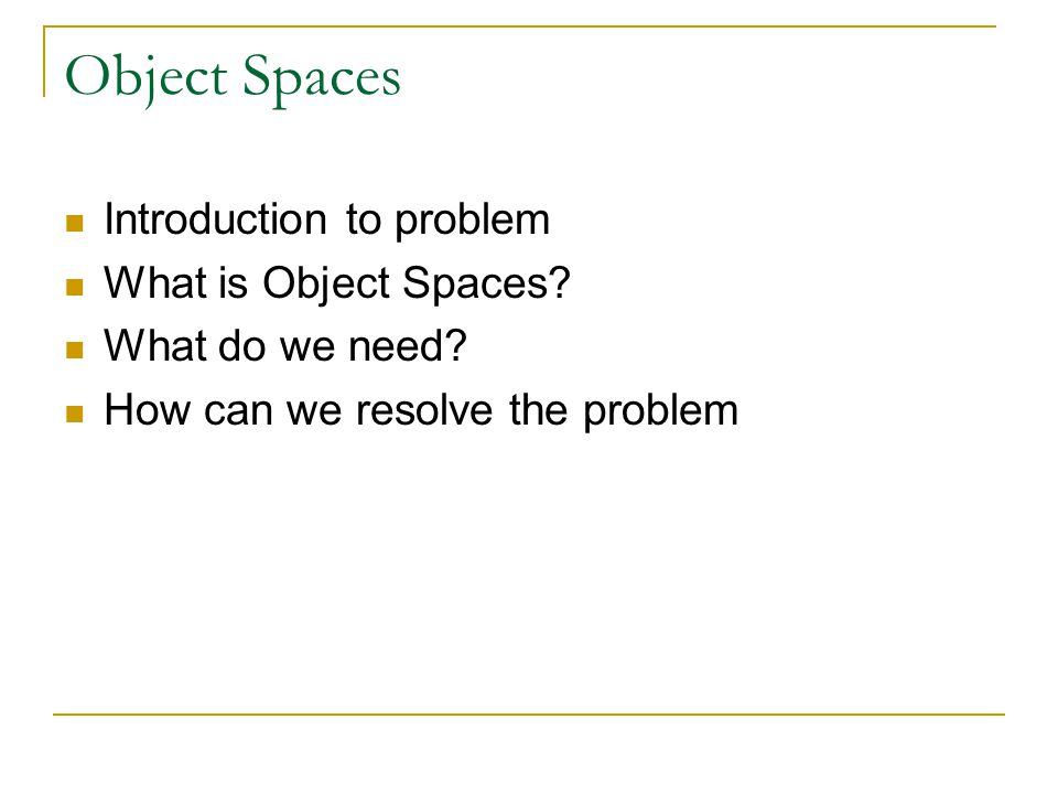 Object Spaces Introduction to problem What is Object Spaces.