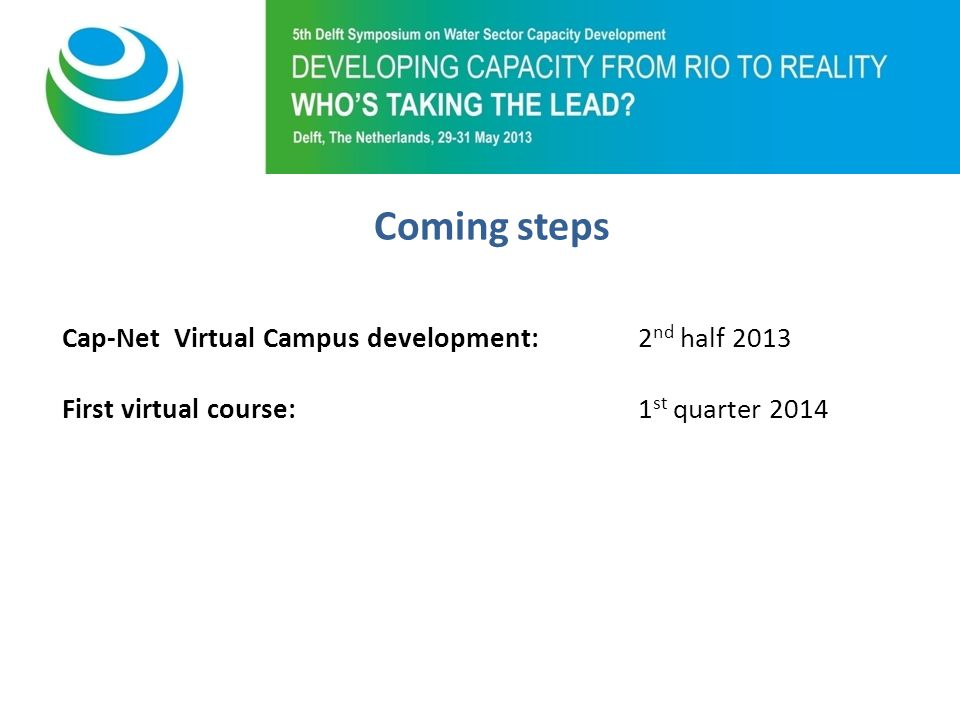 Purpose of 5th Symposium Cap-Net Virtual Campus development: 2 nd half 2013 First virtual course: 1 st quarter 2014 Coming steps