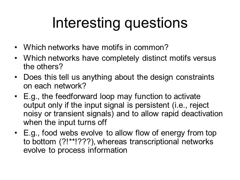Interesting questions Which networks have motifs in common.