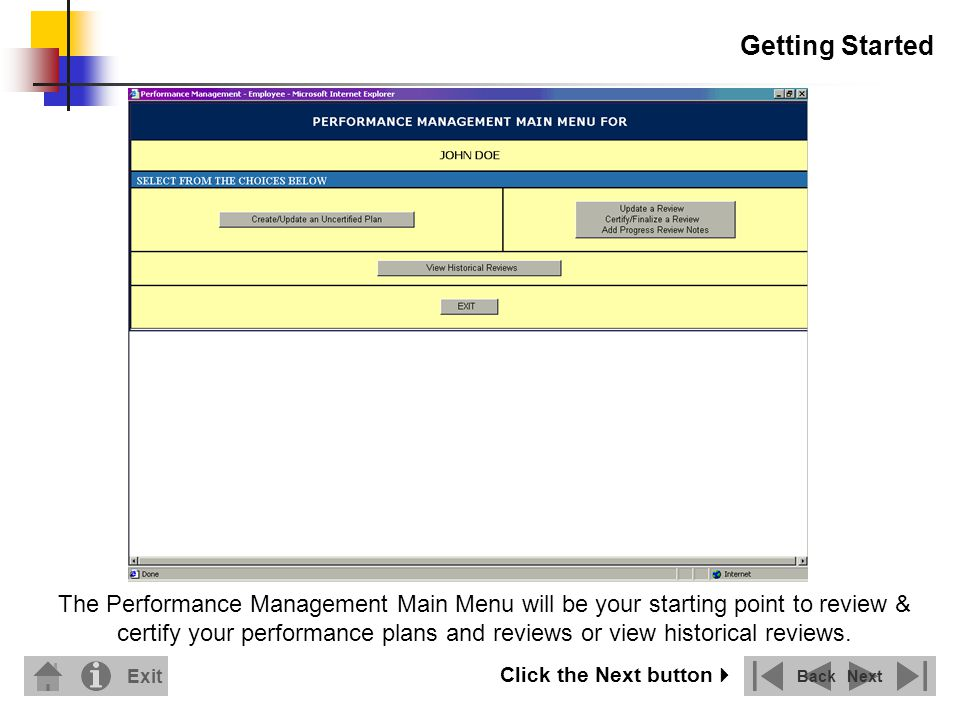 Getting Started The Performance Management Main Menu will be your starting point to review & certify your performance plans and reviews or view historical reviews.