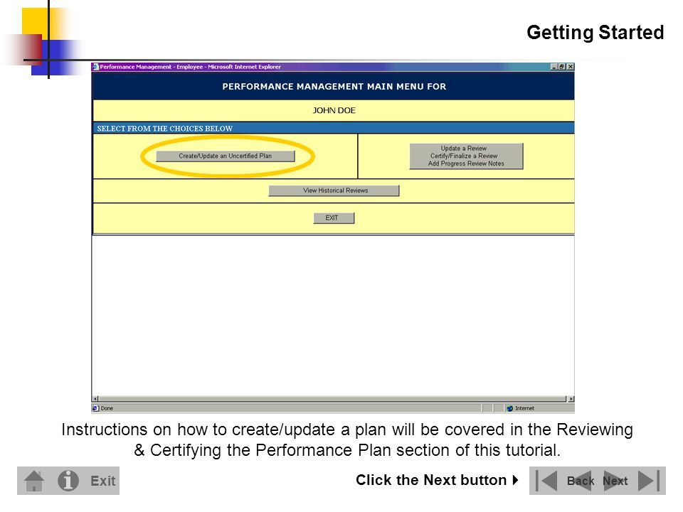 Getting Started Instructions on how to create/update a plan will be covered in the Reviewing & Certifying the Performance Plan section of this tutorial.