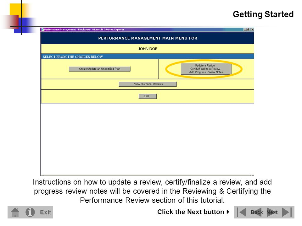 Getting Started Instructions on how to update a review, certify/finalize a review, and add progress review notes will be covered in the Reviewing & Certifying the Performance Review section of this tutorial.