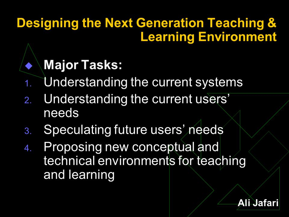 Designing the Next Generation Teaching & Learning Environment  Major Tasks: 1.