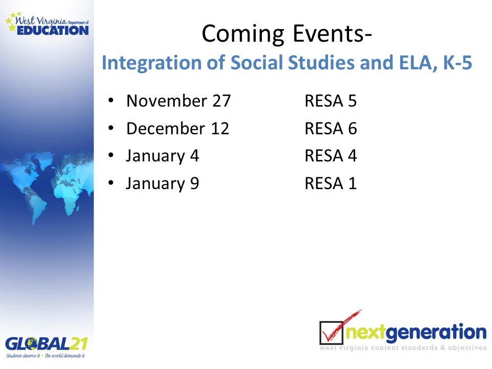 Coming Events- Integration of Social Studies and ELA, K-5 November 27RESA 5 December 12RESA 6 January 4RESA 4 January 9RESA 1