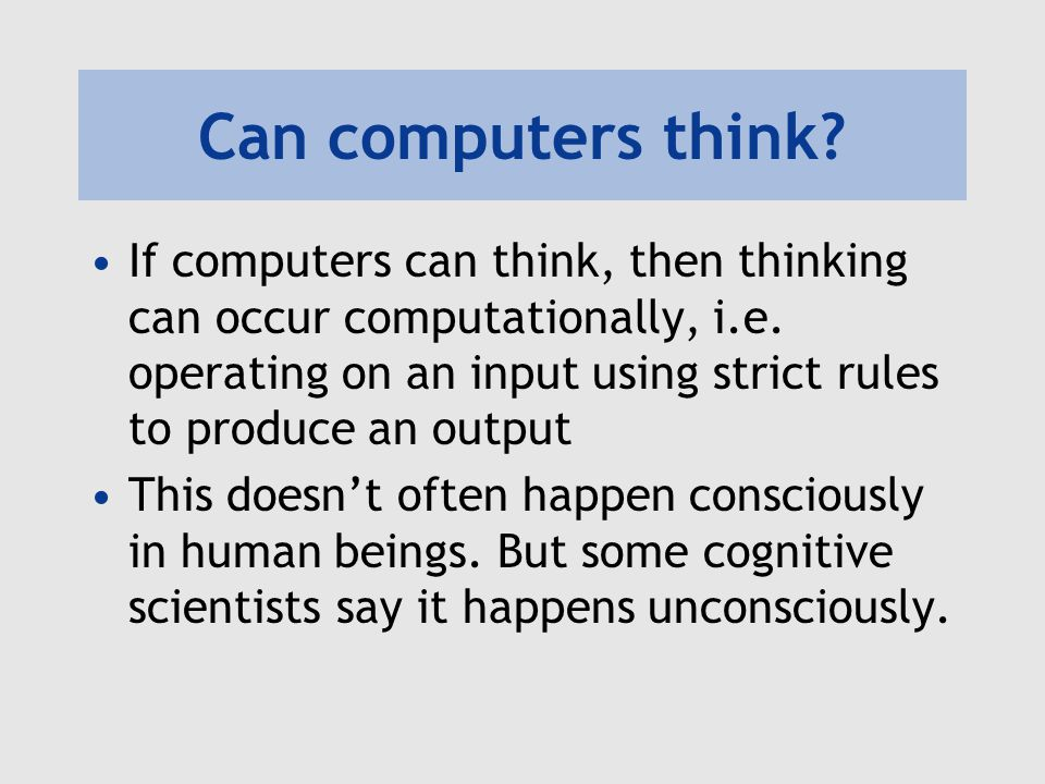 Can computers think. If computers can think, then thinking can occur computationally, i.e.