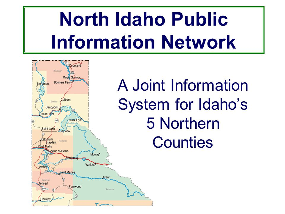 North Idaho Public Information Network A Joint Information System for Idaho's 5 Northern Counties