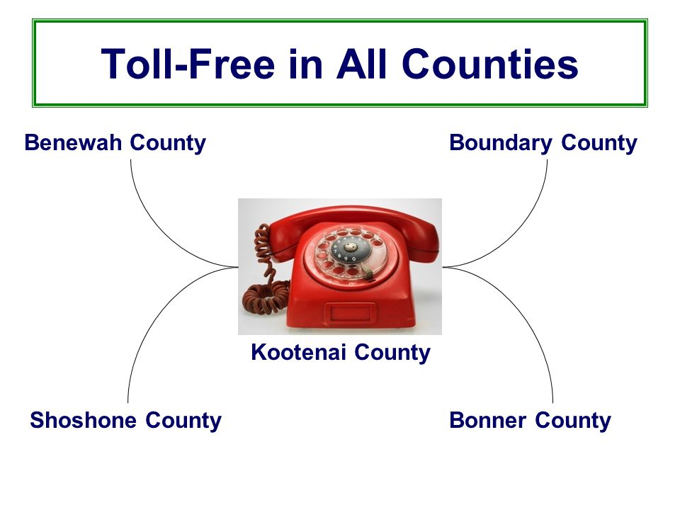 Toll-Free in All Counties Benewah County Shoshone County Boundary County Bonner County Kootenai County