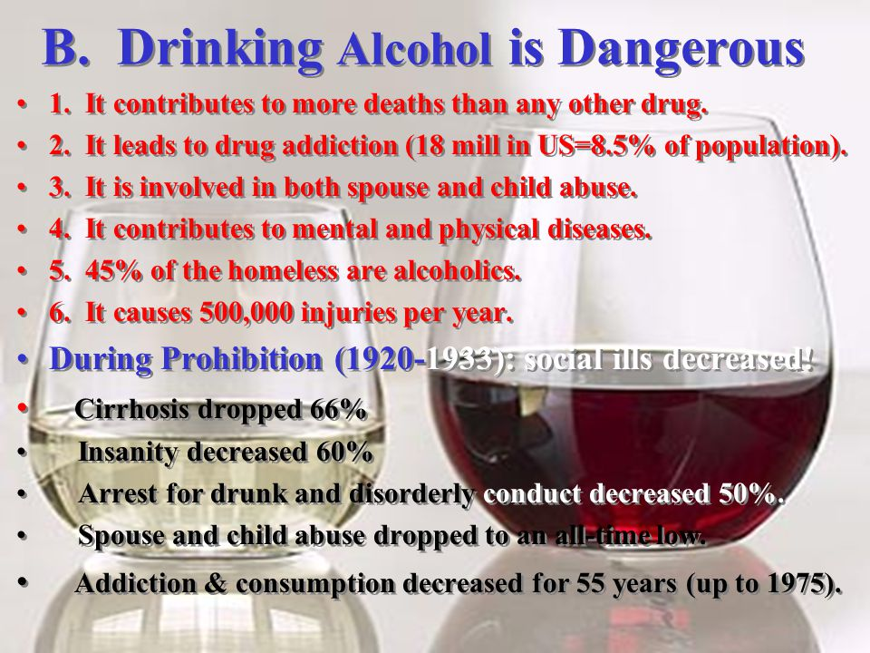 B. Drinking Alcohol is Dangerous 1. It contributes to more deaths than any other drug.