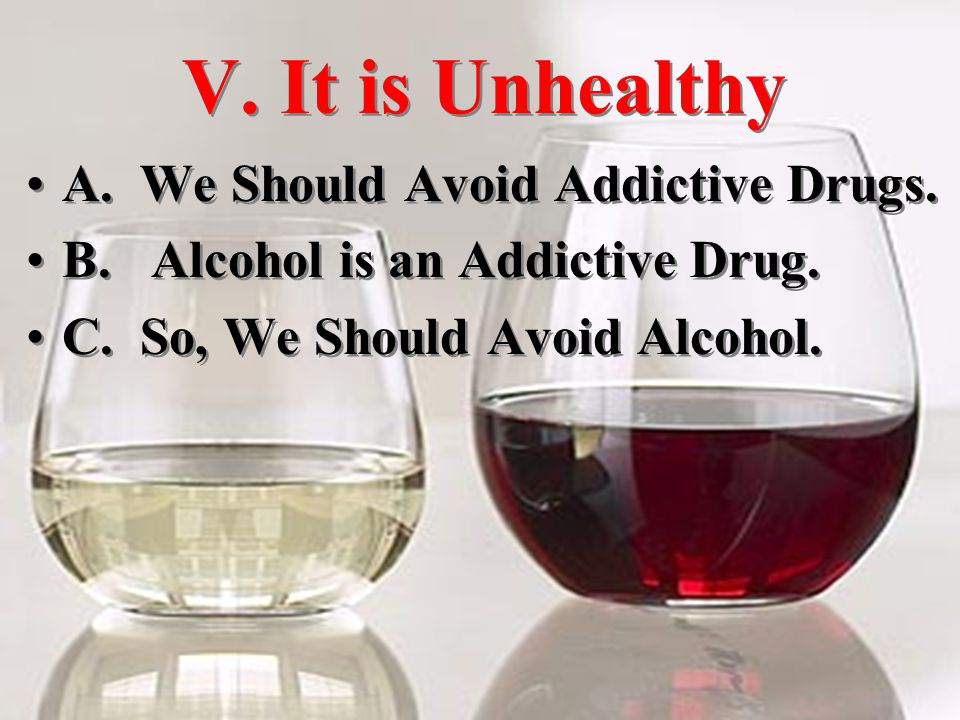 V. It is Unhealthy A. We Should Avoid Addictive Drugs.