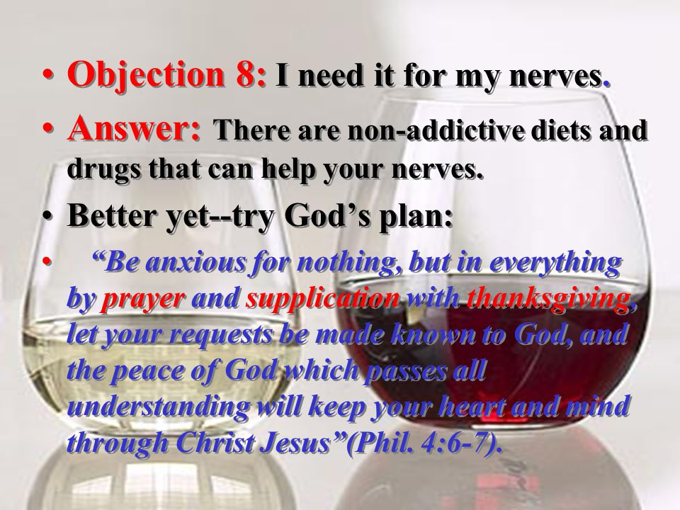 Objection 8: I need it for my nerves.