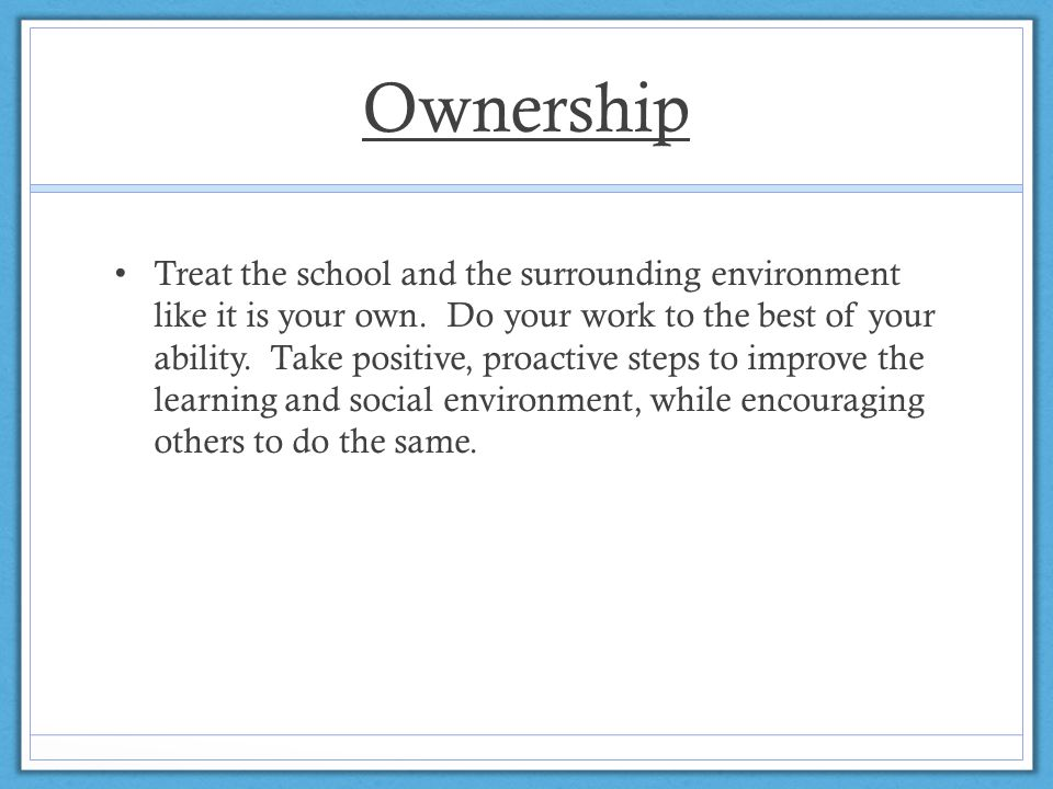 Ownership Treat the school and the surrounding environment like it is your own.