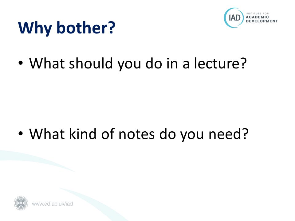 Why bother What should you do in a lecture What kind of notes do you need