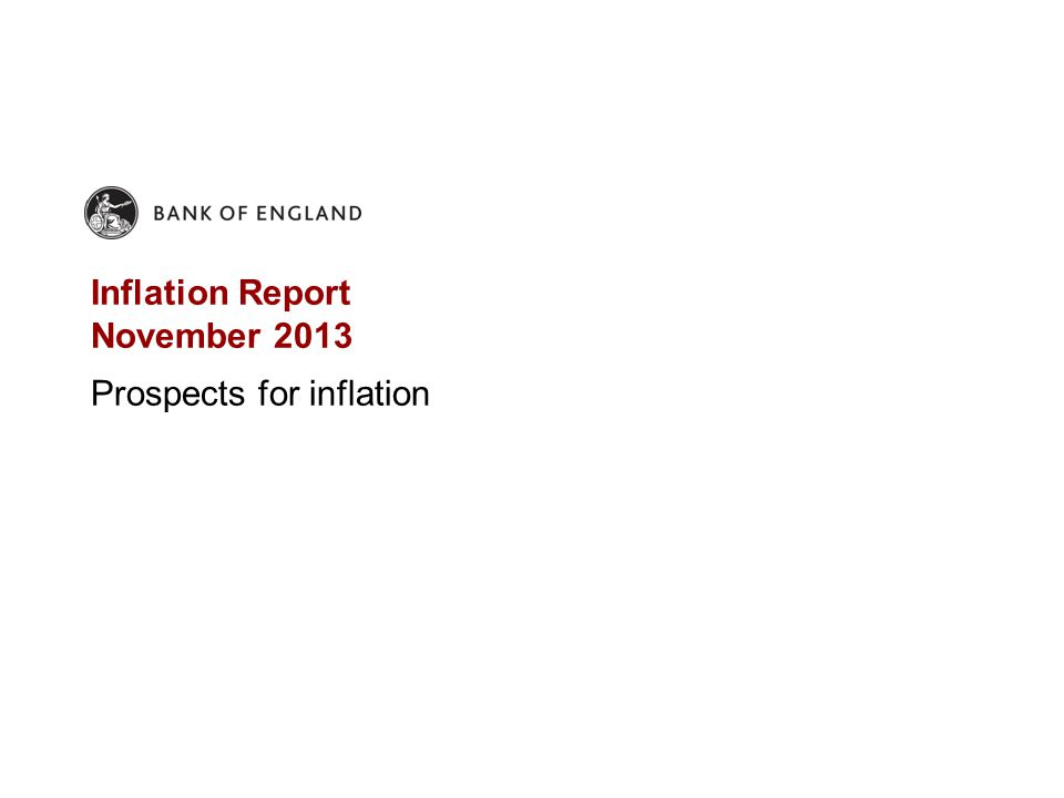 Inflation Report November 2013 Prospects for inflation