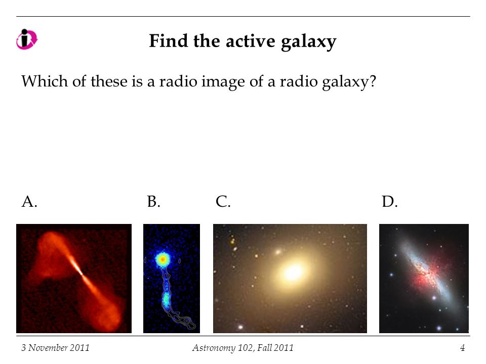 Find the active galaxy Which of these is a radio image of a radio galaxy.