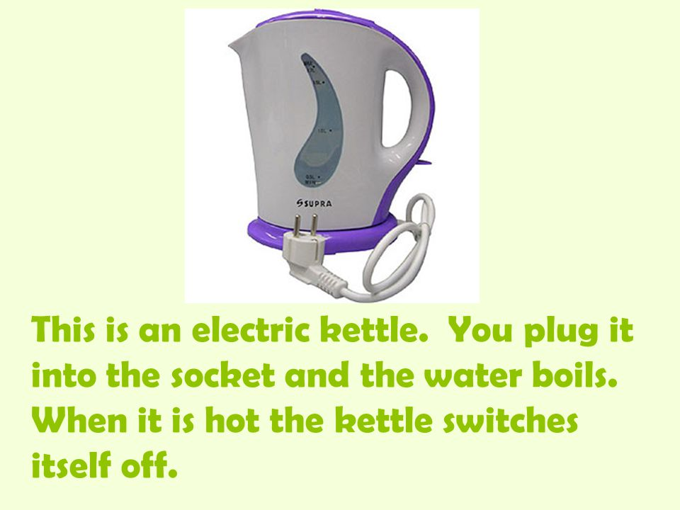 This is an electric kettle. You plug it into the socket and the water boils.