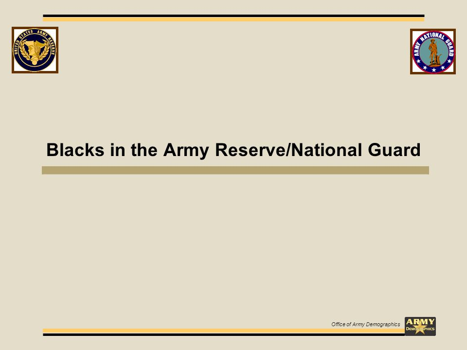 Blacks in the Army Reserve/National Guard Office of Army Demographics
