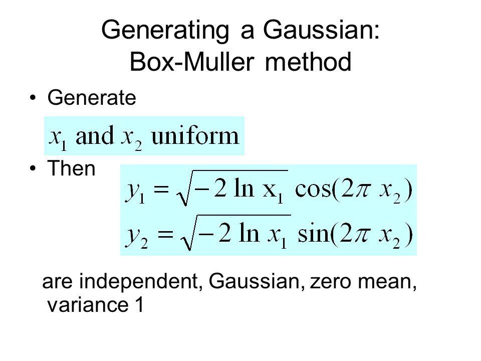 Generating a Gaussian: Box-Muller method Generate Then are independent, Gaussian, zero mean, variance 1