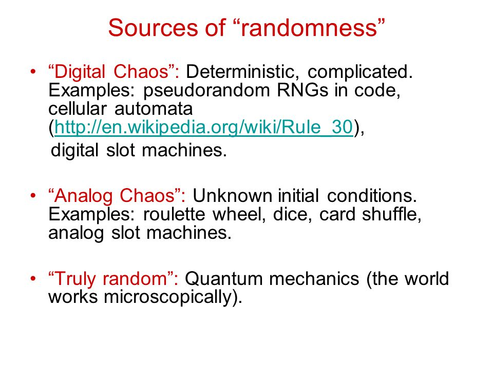 Sources of randomness Digital Chaos : Deterministic, complicated.