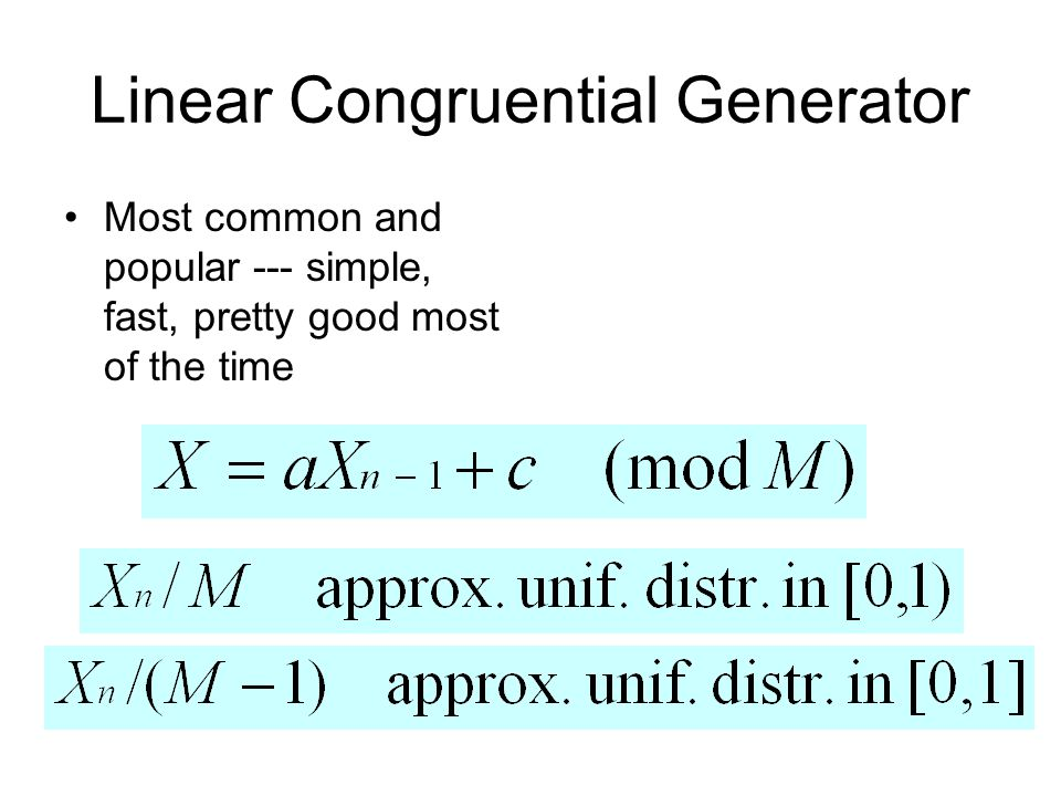 Linear Congruential Generator Most common and popular --- simple, fast, pretty good most of the time