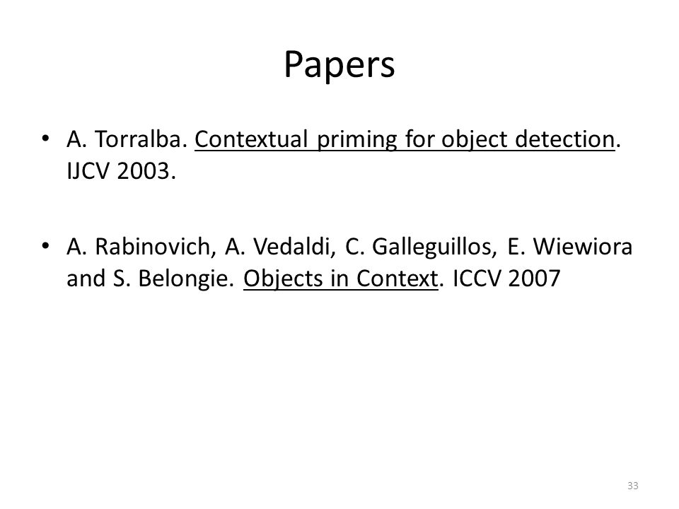 33 Papers A. Torralba. Contextual priming for object detection.