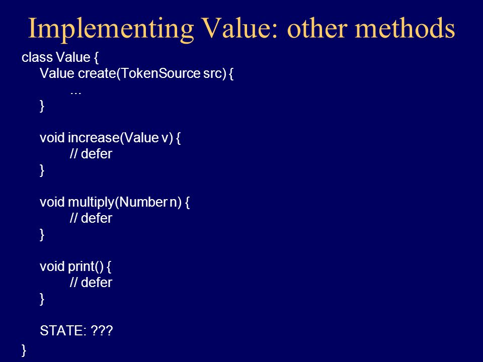 Implementing Value: constructor class Value { constructor(TokenSource src) { to src: get String integerPart to src: get String fraction to fraction: contains / .