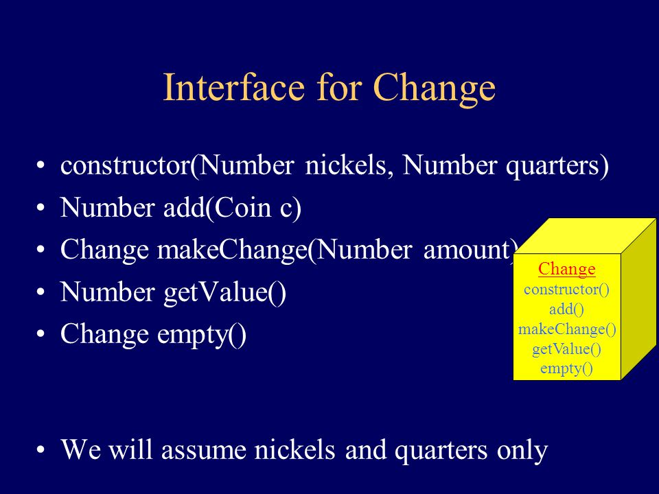 Behavior of Change (Improved) create coins are added change is made my total value is queried I am emptied +Notice first person usage
