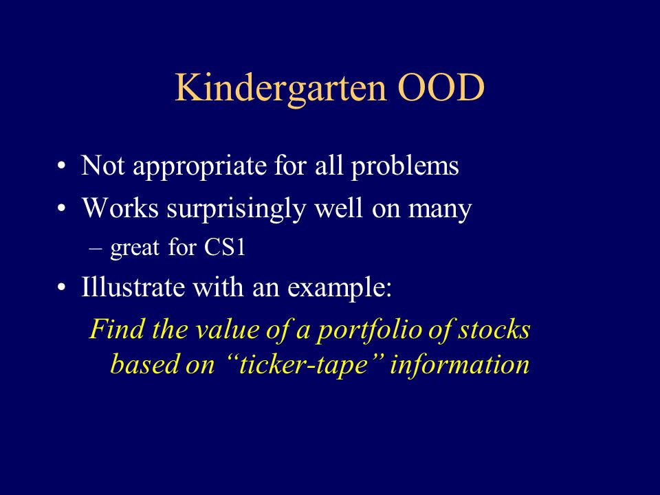 Kindergarten OOD Statement of Problem Possible Objects Primary Object Behavior Interface Sample Use Implement