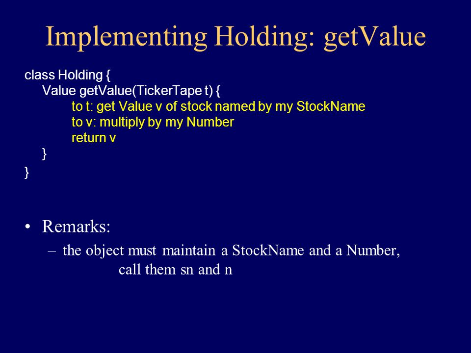 Implementing Holding: class Holding { constructor(TokenSource src) { } Value getValue(TickerTape t) } }