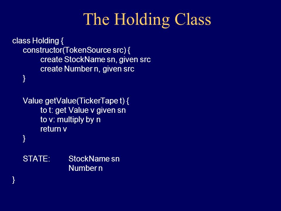 Implementing Holding: constructor class Holding { constructor(TokenSource src) { create StockName sn, given src create Number n, given src }...