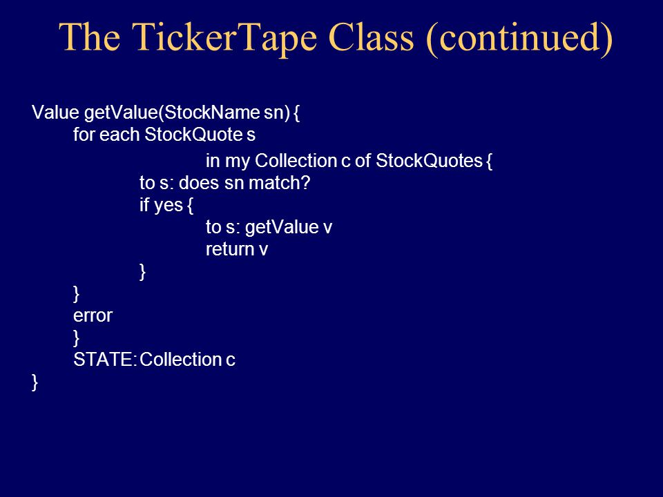 The TickerTape Class class TickerTape { constructor(TokenSource src) { create Collection c create StockQuote s given src while not failure { to c: add s create StockQuote s given src } }