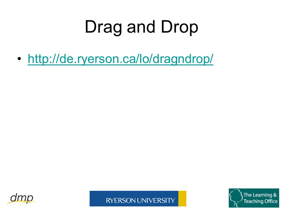 Drag and Drop http://de.ryerson.ca/lo/dragndrop/