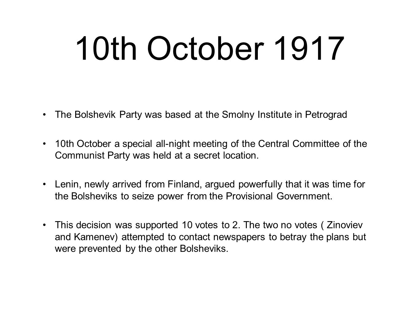 10th October 1917 The Bolshevik Party was based at the Smolny Institute in Petrograd 10th October a special all-night meeting of the Central Committee of the Communist Party was held at a secret location.