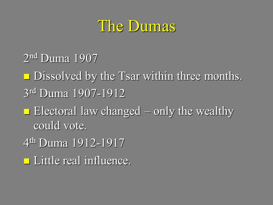 The Dumas 2 nd Duma 1907 Dissolved by the Tsar within three months.