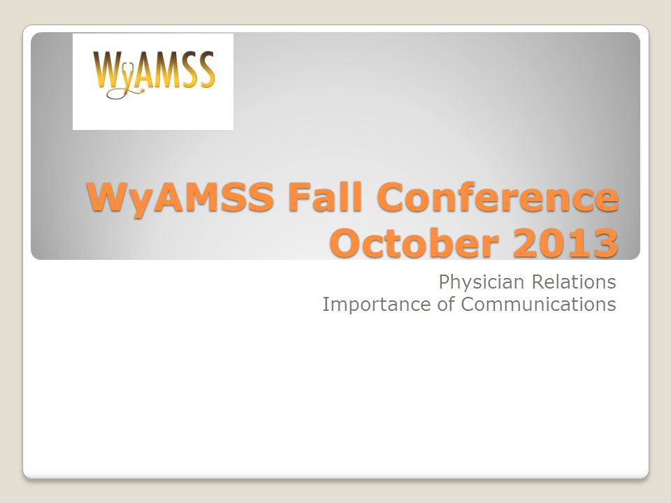 WyAMSS Fall Conference October 2013 Physician Relations Importance of Communications