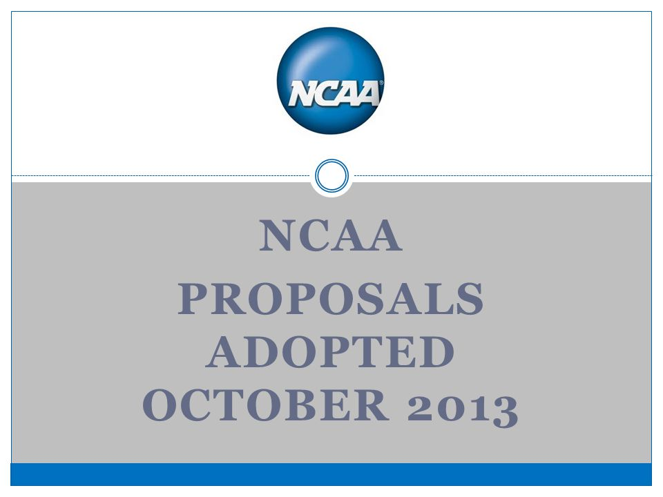 NCAA PROPOSALS ADOPTED OCTOBER 2013