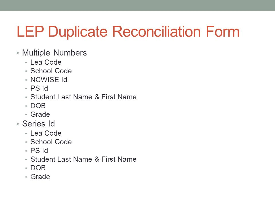LEP Duplicate Reconciliation Form Multiple Numbers Lea Code School Code NCWISE Id PS Id Student Last Name & First Name DOB Grade Series Id Lea Code School Code PS Id Student Last Name & First Name DOB Grade