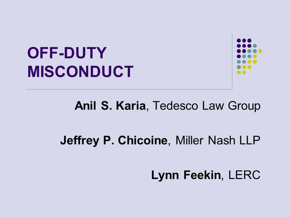 OFF-DUTY MISCONDUCT Anil S. Karia, Tedesco Law Group Jeffrey P.
