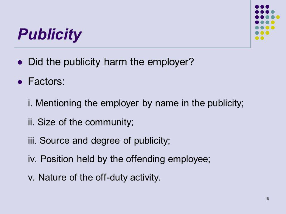 Publicity Did the publicity harm the employer. Factors: i.