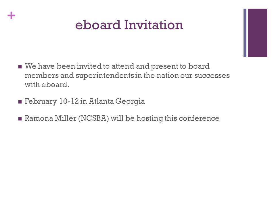 + eboard Invitation We have been invited to attend and present to board members and superintendents in the nation our successes with eboard.