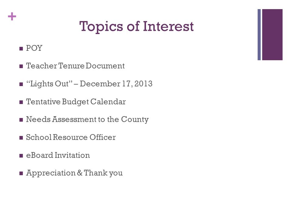 + Topics of Interest POY Teacher Tenure Document Lights Out – December 17, 2013 Tentative Budget Calendar Needs Assessment to the County School Resource Officer eBoard Invitation Appreciation & Thank you