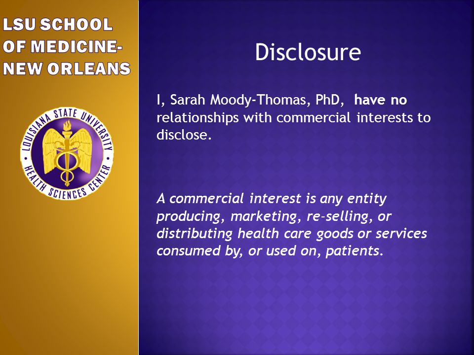 Disclosure I, Sarah Moody-Thomas, PhD, have no relationships with commercial interests to disclose.